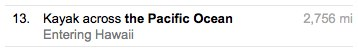 "Directions: ""Kayak across the Pacific Ocean 2,756 miles, entering Hawaii"""